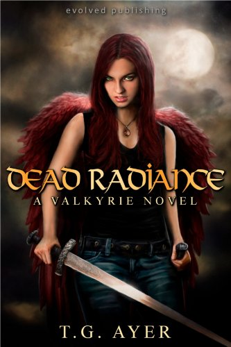 Dead Radiance (A Valkyrie Novel - Book 1) by T.G. Ayer