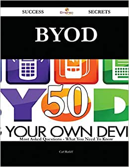 Byod 50 Success Secrets: 50 Most Asked Questions On Byod - What You Need To Know