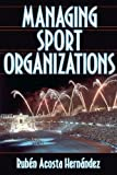 img - for Managing Sport Organizations 1st edition by Acosta Hern ndez, Rub n (2002) Hardcover book / textbook / text book