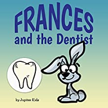 Frances and the Dentist (       UNABRIDGED) by Jupiter Kids Narrated by Misty Menees