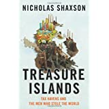 Treasure Islands: Tax Havens and the Men who Stole the Worldby Nicholas Shaxson