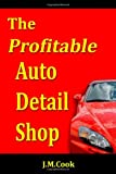 The Profitable Auto Detail Shop: How to Start and Run a Successful Auto Detailing Business