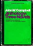 John W. Campbell Anthology; Thee Novels, (Doubleday science fiction) (0385068190) by Campbell, John Wood