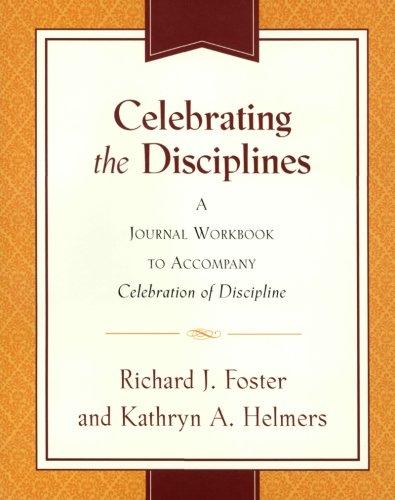 Celebrating the Disciplines: A Journal Workbook to Accompany ``Celebration of Discipline'', Foster, Richard J.
