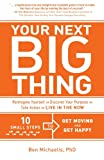 Your Next Big Thing: Ten Small Steps to Get Moving and Get Happy