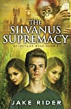 Jake Rider The Silvanus Supremacy: Reluctant Hero 1: Volume 1