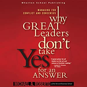 Why Great Leaders Don't Take Yes for an Answer | [Michael A. Roberto]