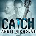 Catch: Angler, Book 2 (       UNABRIDGED) by Annie Nicholas Narrated by Lauren Sweet