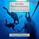 Scuba Professional: Insights into Sport Diver Training & Operations Audiobook by Simon Pridmore Narrated by Simon Pridmore