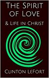 The Spirit of Love: & Life in Christ