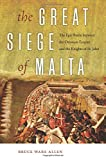 img - for The Great Siege of Malta: The Epic Battle between the Ottoman Empire and the Knights of St. John book / textbook / text book