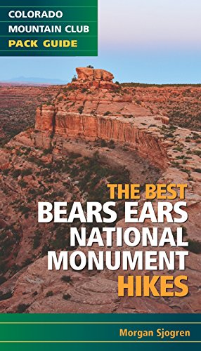 The Best Bears Ears National Monument Hikes (Colorado Mountain Club Pack Guide) [Sjogren, Morgan] (Tapa Blanda)