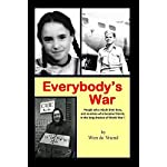 Everybody's War: People who rebuilt their lives, and enemies who became friends, in the long shadow of World War II. (English Edition)