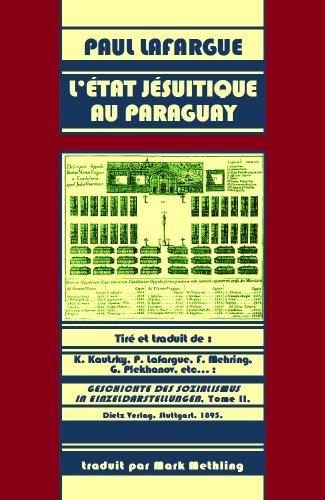 paul lafargue - l'Etat jésuitique au Paraguay (French Edition)