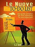 Le Nuove To-Do List - Una Guida Semplice Per Fare Realmente Le Cose Importanti (Italian Edition)