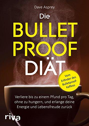 die-bulletproof-diat-verliere-bis-zu-einem-pfund-pro-tag-ohne-zu-hungern-und-erlange-deine-energie-u