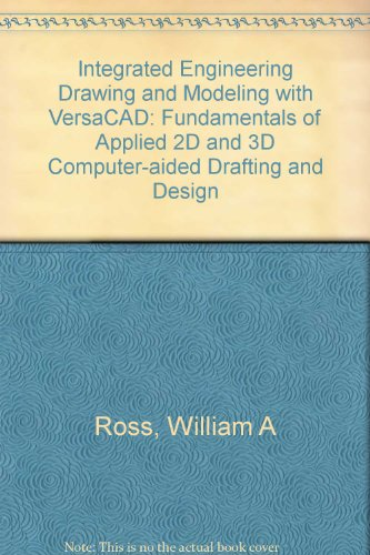 Integrated Engineering Drawing and Modeling With Versacad: Fundamentals of Applied 2d and 3d Computer-Aided Drafting and