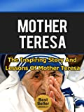Mother Teresa - The Inspiring Story and Lessons of Mother Teresa (Mother Teresa of Calcutta, Catholic, Biography, Mother Theresa)