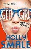 Picture Perfect (Geek Girl, Book 3) (Geek Girl Series)