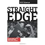 Straight Edge: Hardcore Punk, Clean Living Youth, and Social Change ~ Ross Haenfler