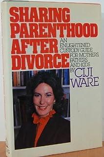 Sharing Parenthood After Divorce Ciji Ware