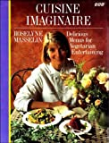 Cuisine Imaginaire: 36 Delicious Menus for Vegetarian Entertaining