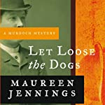 Let Loose the Dogs: A Murdoch Mystery, Book 4 (       UNABRIDGED) by Maureen Jennings Narrated by David Marantz