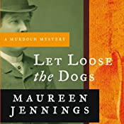 Let Loose the Dogs: A Murdoch Mystery, Book 4 | [Maureen Jennings]