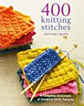 400 Knitting Stitches: A Complete Dic...