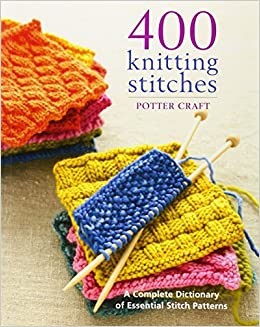 Knitting Pattern Essentials Review : Buy 400 Knitting Stitches: A Complete Dictionary of Essential Stitch Patterns...