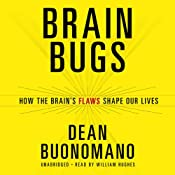 Brain Bugs: How the Brains Flaws Shape Our Lives | [Dean Buonomano]