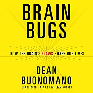 Brain Bugs: How the Brain's Flaws Shape Our Lives | [Dean Buonomano]
