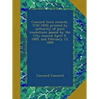 Concord town records, 1732-1820; printed by authority of joint resolutions passed by the City council April 9,...