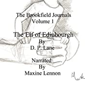 The Elf of Edinburgh: The Brookfield Journals, Volume 1 | D. P, Lane