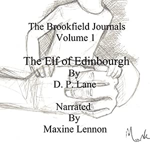 The Elf of Edinburgh: The Brookfield Journals, Volume 1 | [D. P, Lane]