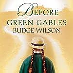 Before Green Gables: A Novel | Budge Wilson