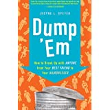 Dump 'Em: How to Break Up with Anyone from Your Best Friend to Your Hairdresser ~ Jodyne Speyer
