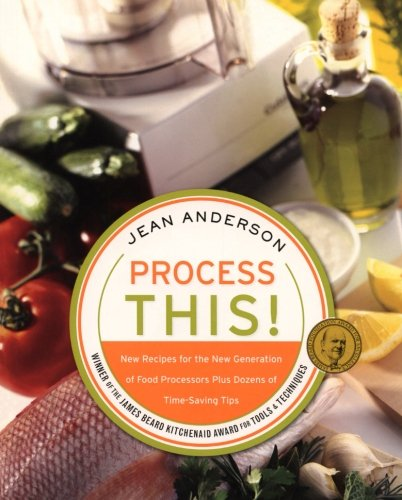 Process This: New Recipes for the New Generation of Food Processors Plus Dozens of Time-Saving Tips by Jean Anderson