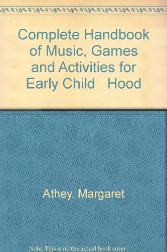 Complete Handbook of Music, Games and Activities for Early Childhood