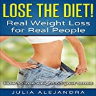 Lose the Diet!: Real Weight Loss for Real People Hörbuch von Julia Alejandra Gesprochen von: Angela Whitten