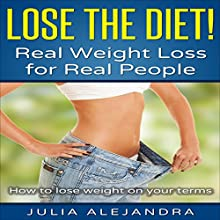 Lose the Diet!: Real Weight Loss for Real People Audiobook by Julia Alejandra Narrated by Angela Whitten