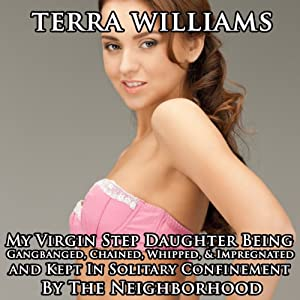 My Virgin Step Daughter Being Gangbanged, Chained, Whipped & Impregnated and Kept in Solitary Confinement by the Neighborhood | [Terra Williams]
