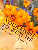 Your Right To Wealth!: Download electronic version FREE At www.TheBestBusinessOnEarth.com