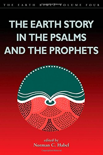 The Earth Story in the Psalms and the Prophets (The Earth Bible, 4)