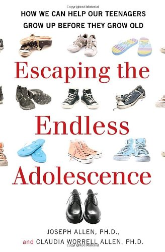 Escaping the Endless Adolescence: How We Can Help Our Teenagers Grow Up Before They Grow Old: Joseph Allen, Claudia Worrell Allen: 9780345507891: Amazon.com: Books