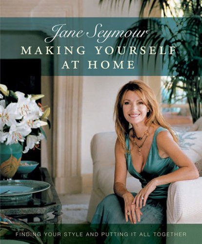 Making Yourself at Home: Finding Your Creativity and Putting It All Together, Jane Seymour