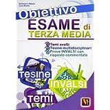 Obiettivo esame di terza media. Temi svolti con mappe concettuali, Tesine complete multidisciplinari, Prove INVALSI...