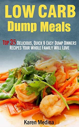 Low Carb Dump Meals: Top 35 Delicious, Quick, Easy Dump Dinners Recipes That Your Family Will Love PDF