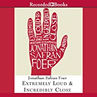 Extremely Loud and Incredibly Close (       UNABRIDGED) by Jonathan Safran Foer Narrated by Jeff Woodman, Barbara Caruso, Richard Ferrone