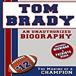 Tom Brady: An Unauthorized Biography |  Belmont and Belcourt Biographies